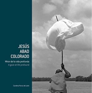 Libro Jesús Abad Colorado- Mirar de la vida profunda. Paralelo 10