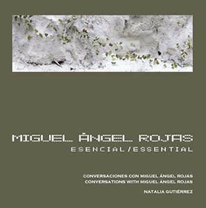 Libro Miguel Ángel Rojas- Esencial. Conversaciones con Miguel Ángel Rojas. Paralelo 10